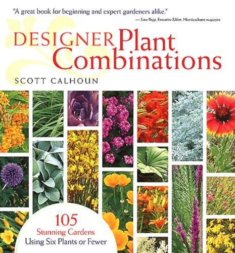 Scott Calhoun - Designer Plant Combinations - 105 Stunning Gardens Using Six Plants or Fewer.
