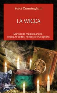 Scott Cunningham - La Wicca - Guide de pratique individuelle.
