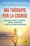 Scott Douglas - Courir, ma thérapie - Soulager le stress et l'angoisse, vaincre la  dépression.