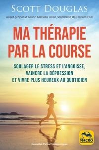 Ma thérapie par la course - Scott Douglas |