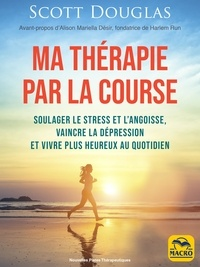 Scott Douglas - Ma thérapie par la course.
