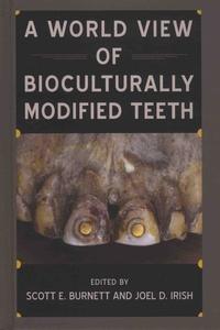 Scott-E Burnett et Joel-D Irish - A World View of Bioculturally Modified Teeth - Bioarchaeological Interpretations of the Human Past: Local, Regional, and Global Perspectives.