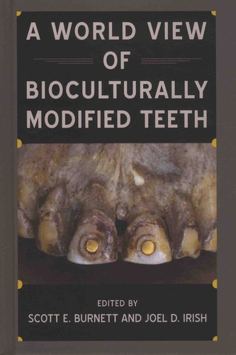 A World View of Bioculturally Modified Teeth. Bioarchaeological Interpretations of the Human Past: Local, Regional, and Global Perspectives