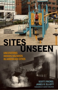 Scott Frickel et James R. Elliott - Sites Unseen - Uncovering Hidden Hazards in American Cities.