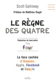 Scott Galloway - Le règne des quatre - La face cachée d'Amazon, Apple, Facebook et Google.