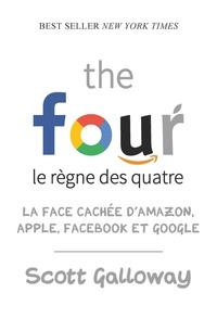Scott Galloway - The four, le règne des quatre - La face cachée d'Amazon, Apple, Facebook et Google.