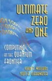 Scott-H Clearwater et Colin-P Williams - ULTIMATE ZERO AND ONE. - Computing at the Quantum Frontier.