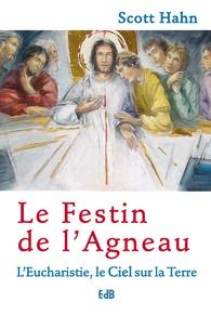 Scott Hahn - Le Festin de l'Agneau - L'Eucharistie, le Ciel sur la Terre.