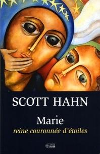 Scott Hahn - Marie - Reine couronnée d'étoiles.