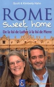 Scott Hahn et Kimberly Hahn - Rome sweet home - De la foi de Luther à la foi de Pierre.