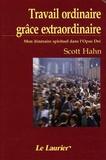 Scott Hahn - Travail ordinaire, grâce extraordinaire - Mon itinéraire spirituel dans l'Opus Dei.