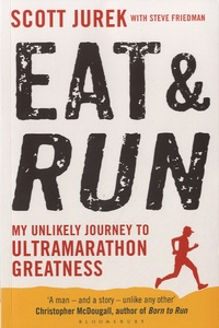 Scott Jurek et Steve Friedman - Eat and Run: My Unlikely Journey to Ultramarathon Greatness.