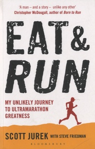 Scott Jurek - Eat and Run - My Unlikely Journey to Ultramarathon Greatness.