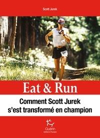 Scott Jurek - Eat & Run - Manger pour gagner.