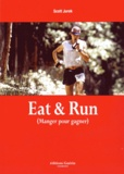 Scott Jurek et Steve Friedman - Eat & Run - Mon improbable ascension jusqu'au sommet de l'ultramarathon.