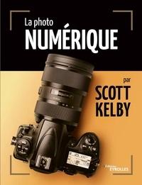 Scott Kelby - La photo numérique.