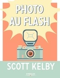 Scott Kelby - Photo au flash.