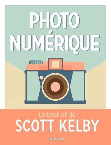 Photo numérique. Le best of de Scott Kelby
