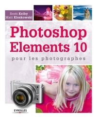 Scott Kelby et Matt Kloskowski - Photoshop Elements 10 pour les photographes.