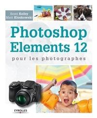Scott Kelby et Matt Kloskowski - Photoshop Elements 12 pour les photographes.