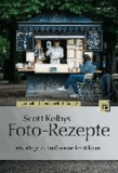 Scott Kelbys Foto-Rezepte - 180 Wege zu professionellen Bildern.