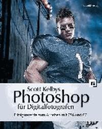 Scott Kelbys Photoshop für Digitalfotografen - Erfolgsrezepte zum Arbeiten mit CS6 und CC.