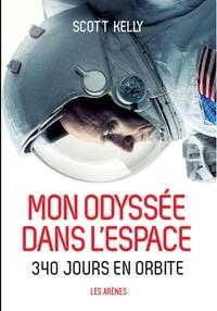 Scott Kelly - Mon odyssée dans l'espace - 340 jours en orbite.
