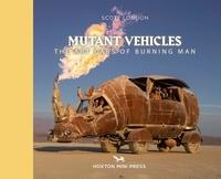 Scott London - Mutant vehicles - The Art Cars of Burning Man.