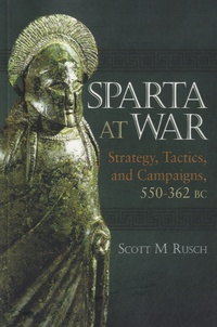 Scott M Rusch - Sparta at War - Strategy, Tactics and Campaigns, 550-362 BC.