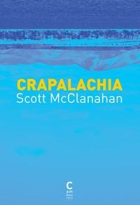 Scott McClanahan - Crapalachia - Biographie d'un lieu.
