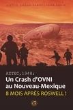 Scott Ramsey et Suzanne Ramsey - Aztec,1948 : un crash d'OVNI au Nouveau-Mexique - Huit mois après Roswell !.