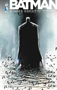 Scott Snyder et  Jock - Batman - Sombre Reflet - Tome 1.