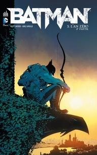 Scott Snyder et James Tynion IV - Batman Tome 5 : L'an zéro - Deuxième partie.