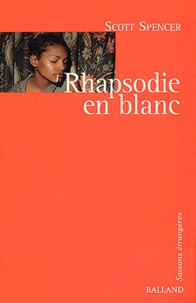 Scott Spencer - Rhapsodie en blanc.