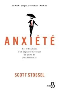 Scott Stossel - Anxiété - Les tribulations d'un angoissé chronique en quête de paix intérieure.