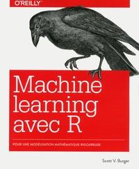 Scott V Burger - Le machine learning avec R - Pour une modélisation mathématique rigoureuse.