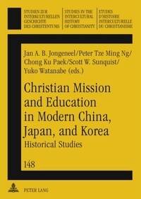 Scott w. Sunquist et Jan a.b. Jongeneel - Christian Mission and Education in Modern China, Japan, and Korea - Historical Studies.