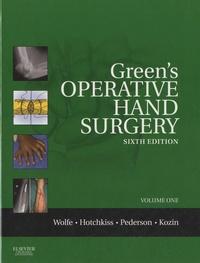 Scott W. Wolfe et Robert N. Hotchkiss - Green's Operative Hand Surgery - Volume one.