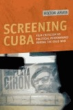 Screening Cuba - Film Criticism as Political Performance during the Cold War.