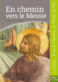 """Sdc Dijon - En chemin vers le Messie - Jeune - collège 1 - collection """"Il est le Chemin, la Vérité, la Vie""""."""