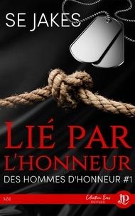 Se Jakes - Lié par l'honneur - Des hommes d'honneur Tome 1.