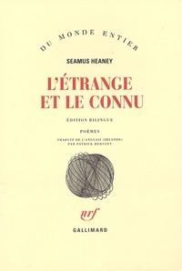 Seamus Heaney - L'étrange et le connu - Edition bilingue français-anglais.