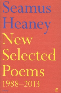 Seamus Heaney - New Selected Poems - 1988-2013.