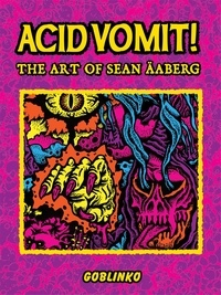 Sean Aaberg - Acid vomit ! - The art of Sean Aaberg.