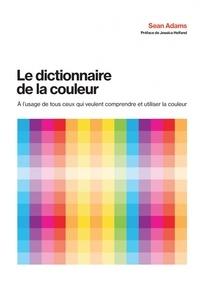 Le dictionnaire de la couleur - A lusage de tous ceux qui veulent comprendre et utiliser la couleur.pdf
