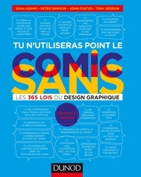Sean Adams et Peter Dawson - Tu n'utiliseras point le Comic Sans - Les 365 lois du design graphique.