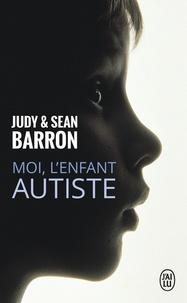 Sean Barron et Judy Barron - Moi, l'enfant autiste.
