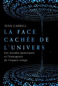 Sean Carroll - La face cachée de l'univers - Les mondes quantiques et l'émergence de l'espace-temps.