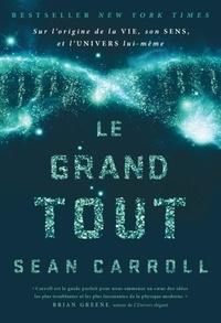 Le grand tout- Sur l'origine de la vie, son sens, et l'univers lui-même - Sean Carroll |