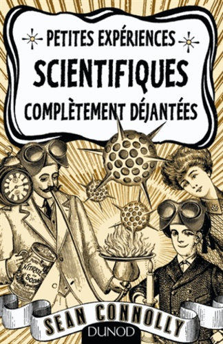 Sean Connolly - Petites expériences scientifiques complètement déjantées.